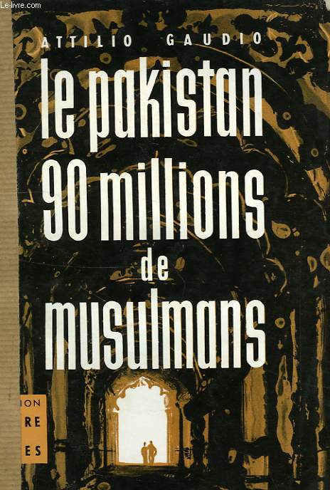LE PAKISTAN, 90 MILLIONS DE MUSULMANS