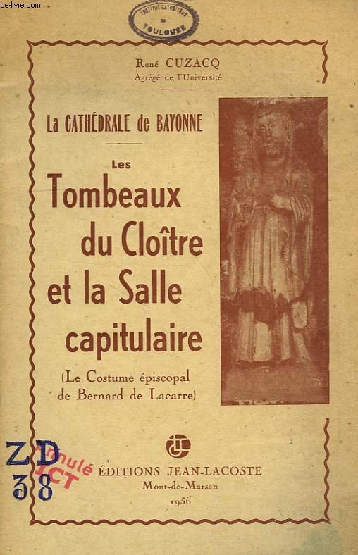 LA CATHEDRALE DE BAYONNE, LES TOMBEAUX DU CLOITRE ET LA SALLE CAPITULAIRE