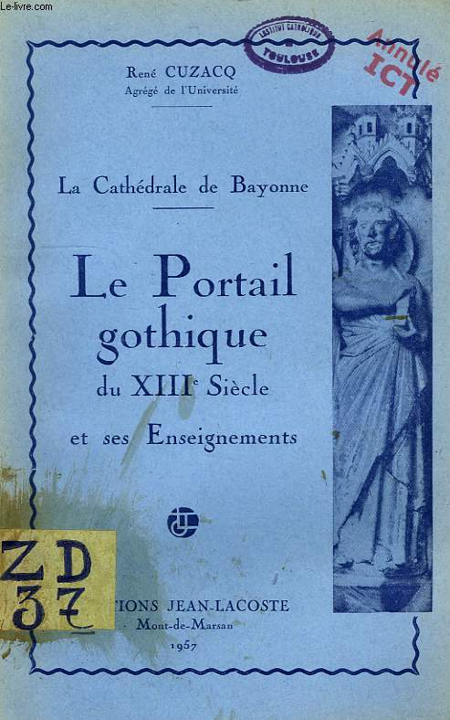 LA CATHEDRALE DE BAYONNE, LE PORTAIL GOTHIQUE DU XIIIe SIECLE ET SES ENSEIGNEMENTS