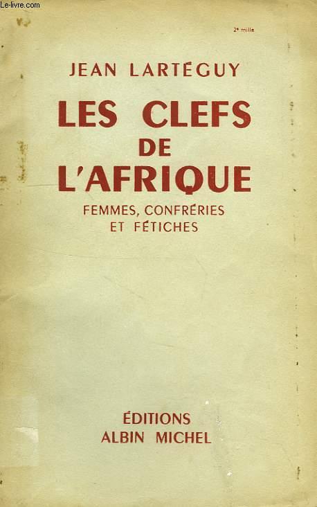 LES CLES DE L'AFRIQUE, FEMMES, CONFRERIES ET FETICHES
