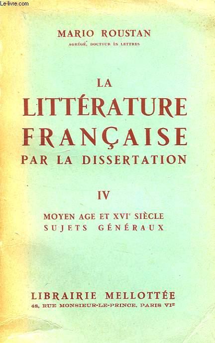 LA LITTERATURE FRANCAISE PAR LA DISSERTATION, IV. MOYEN AGE ET XVIe SIECLE, SUJETS GENERAUX