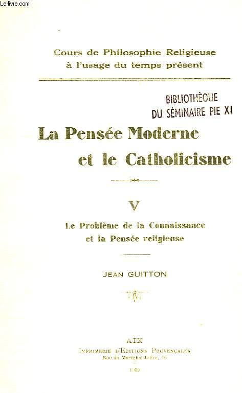 LA PENSEE MODERNE ET LE CATHOLICISME, V. LE PROBLEME DE LA CONNAISSANCE ET LA PENSEE RELIGIEUSE