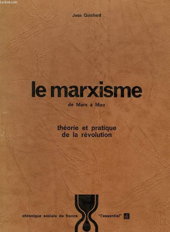 LE MARXISME, DE MARX A MAO, THEORIE ET PRATIQUE DE LA REVOLUTION