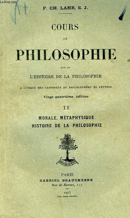 COURS DE PHILOSOPHIE, TOME II, MORALE, METAPHYSIQUE, HISTOIRE DE LA PHILOSOPHIE