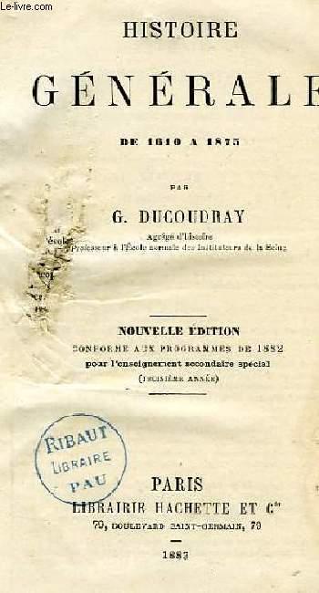 HISTOIRE GENERALE DE 1610 A 1875