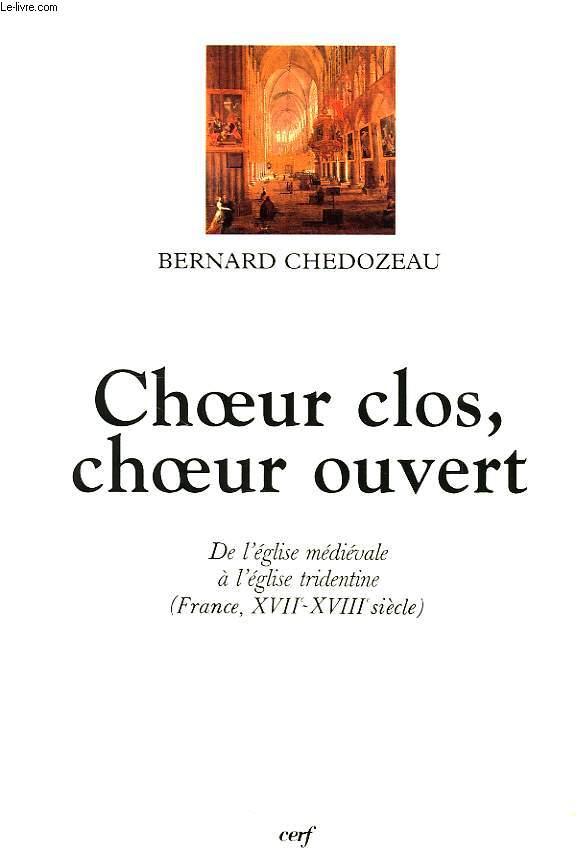 CHOEUR CLOS, CHOEUR OUVERT, DE L'EGLISE MEDIEVALE A L'EGLISE TRIDENTINE (FRANCE, XVIIe-XVIIIe SIECLE)