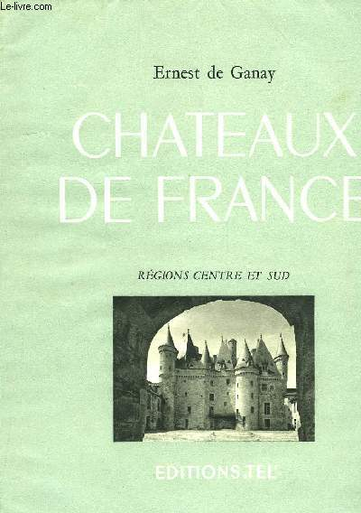 CHATEAUX DE FRANCE, REGIONS CENTRE ET SUD