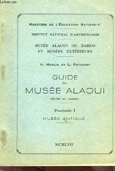 GUIDE DU MUSEE ALAOUI (MUSEE DU BARDO), FASC. 1, MUSEE ANTIQUE
