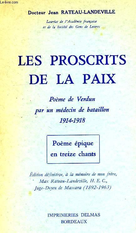 LES PROSCRITS DE LA PAIX, POEME DE VERDUN PAR UN MEDECIN DE BATAILLON, 1914-1918