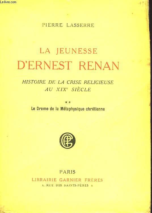 LA JEUNESSE D'ERNEST RENAN, HISTOIRE DE LA CRISE RELIGIEUSE AU XIXe SIECLE, TOME II