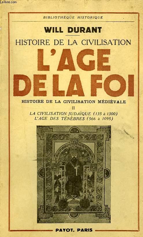 HISTOIRE DE LA CIVILISATION, L'AGE DE LA FOI, HISTOIRE DE LA CIVILISATION MEDIEVALE, II