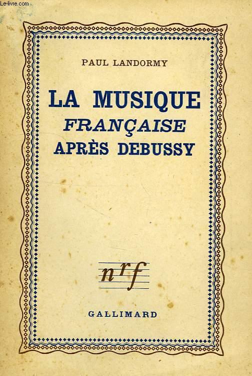 LA MUSIQUE FRANCAISE APRES DEBUSSY