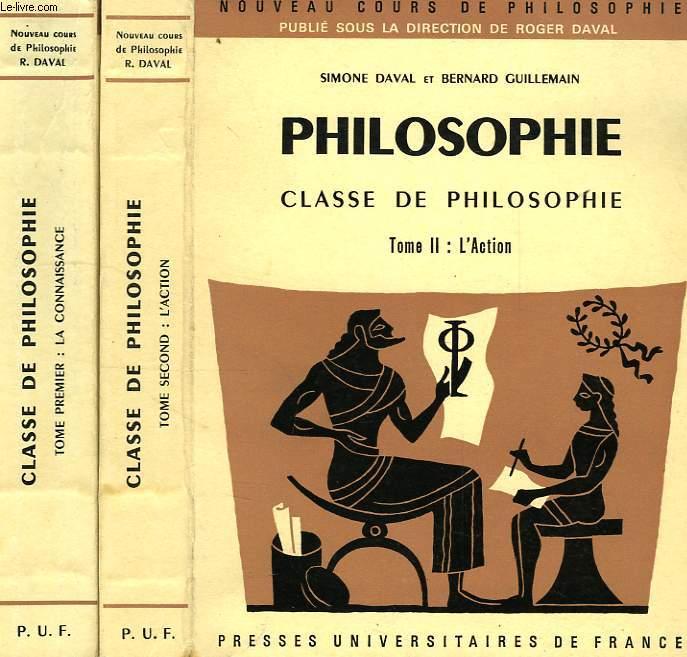 PHILOSOPHIE, CLASSE DE PHILOSOPHIE, 2 TOMES, TOME I: LA CONNAISSANCE, TOME II: L'ACTION