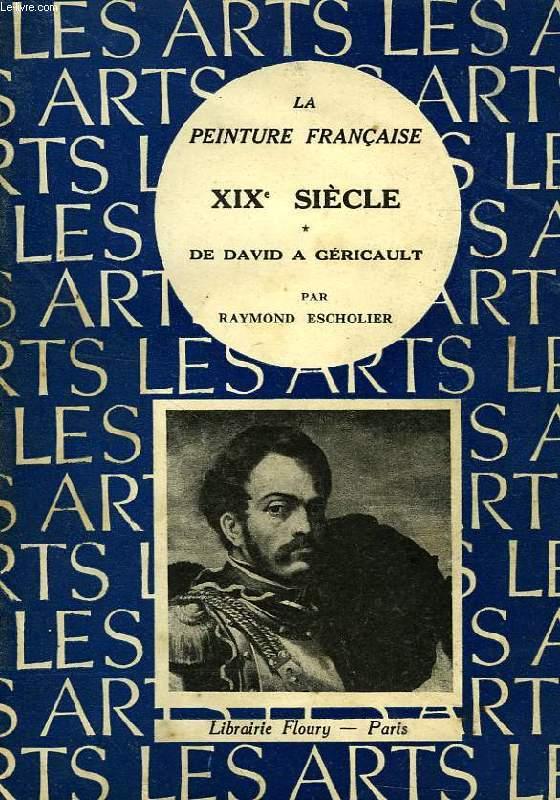 LA PEINTURE FRANCAISE, XIXe SIECLE, DE DAVID A GERICAULT