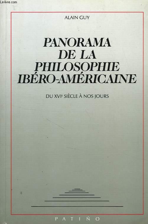 PANORAMA DE LA PHILOSOPHIE IBERO-AMERICAINE, DU XVIe SIECLE A NOS JOURS