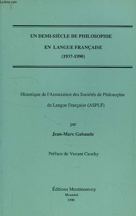 UN DEMI-SIECLE DE PHILOSOPHIE EN LANGUE FRANCAISE (1937-1990), HISTORIQUE DE L'ASSOCIATION DES SOCIETES DE PHILOSOPHIE DE LANGUE FRANCAISE (ASPLF)