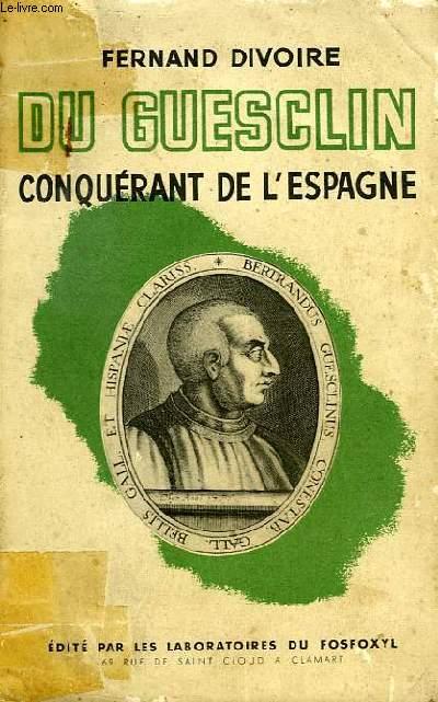 BERTRAND DU GUESCLIN, CONQUERANT DE L'ESPAGNE