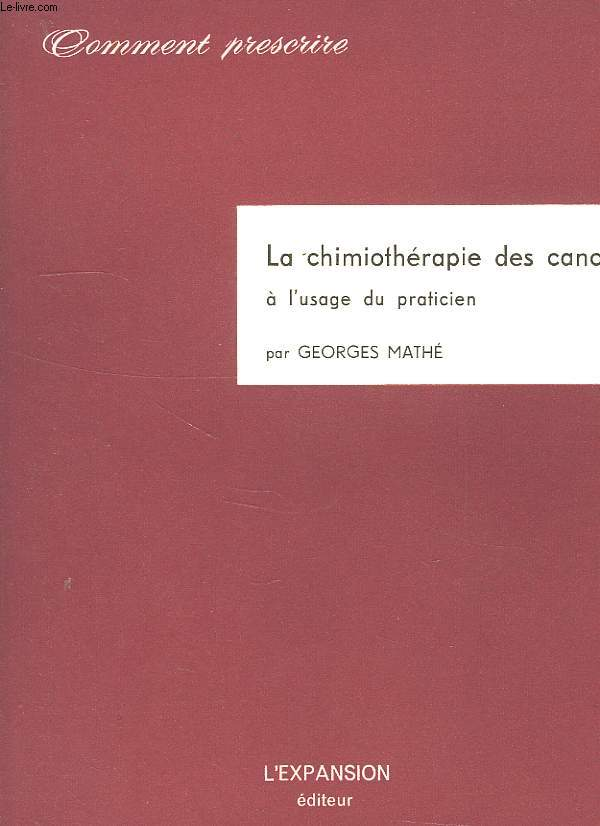 LA CHIMIOTHERAPIE DES CANCERS A L'USAGE DES PRATICIENS