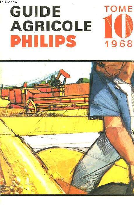 GUIDE AGRICOLE PHILIPS, TOME 10