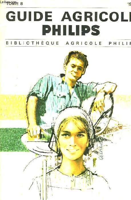 GUIDE AGRICOLE PHILIPS, TOME 8