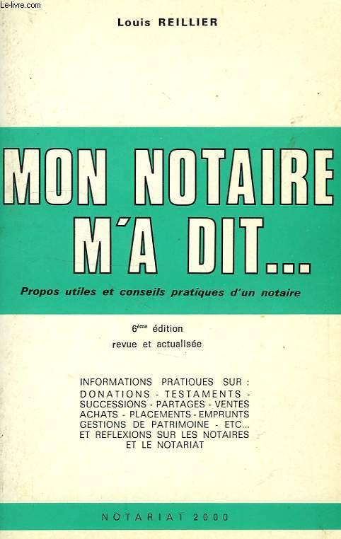 MON NOTAIRE M'A DIT..., PROPOS UTILES ET CONSEILS PRATIQUES D'UN NOTAIRE