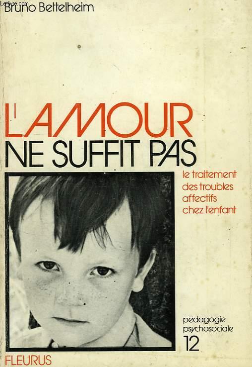 L'AMOUR NE SUFFIT PAS, LE TRAITEMENT DES TROUBLES AFFECTIFS CHEZ L'ENFANT