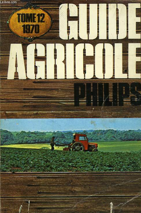 GUIDE AGRICOLE PHILIPS, TOME 12, 1970