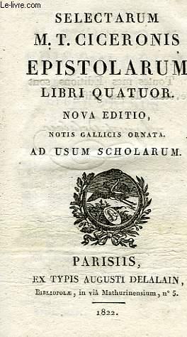 SELECTARUM M. T. CICERONIS EPISTOLARUM, LIBRI QUATUOR