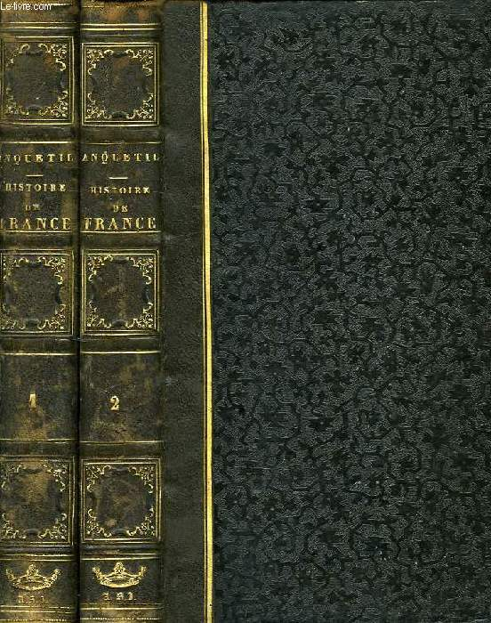 HISTOIRE DE FRANCE DEPUIS LES TEMPS LES PLUS RECULES JUSQU'A LA REVOLUTION DE 1789, TOMES I & II
