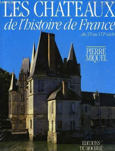 LES CHATEAUX DE L'HISTOIRE DE FRANCE DU XIe AU XVIe SIECLE