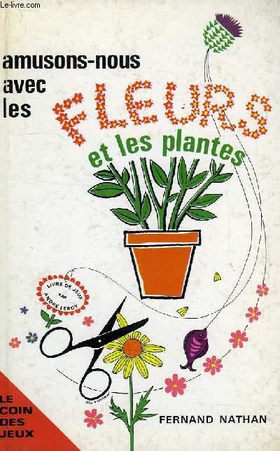 AMUSONS-NOUS AVEC LES FLEURS ET LES PLANTES