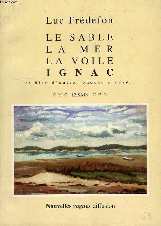 LE SABLE, LA MER, LA VOILE, IGNAC ET BIEN D'AUTRE CHOSES ENCORE...