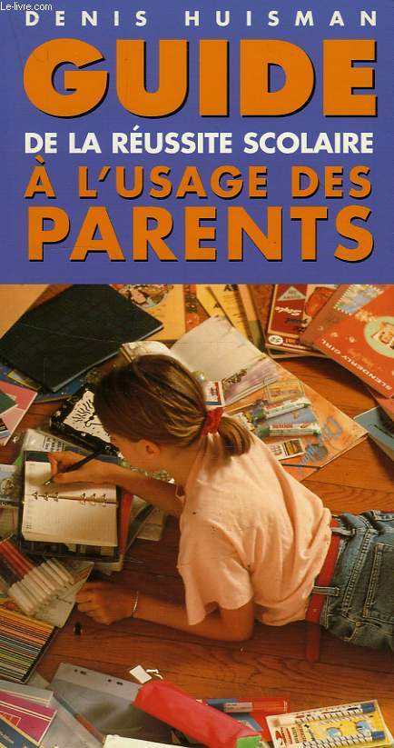 GUIDE DE LA REUSSITE SCOLAIRE, A L'USAGE DES PARENTS