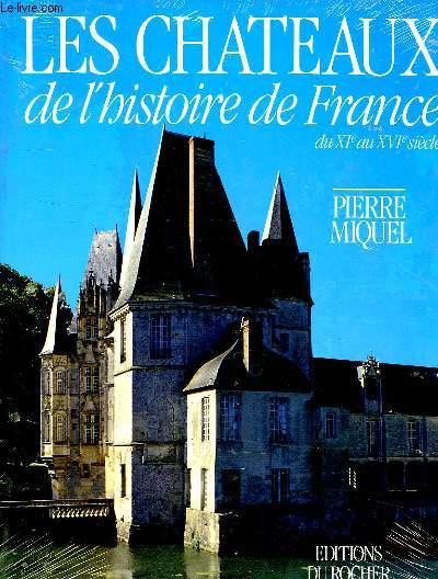LES CHATEAUX DE L'HISTOIRE DE FRANCE, DU XIe AU XVIe SIECLE