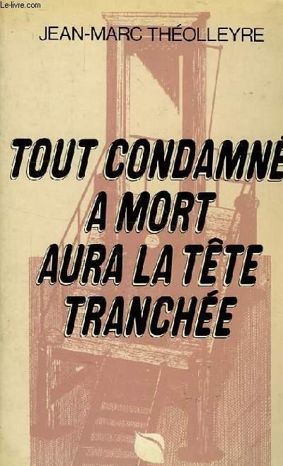TOUT CONDAMNE A MORT AURA LA TETE TRANCHEE