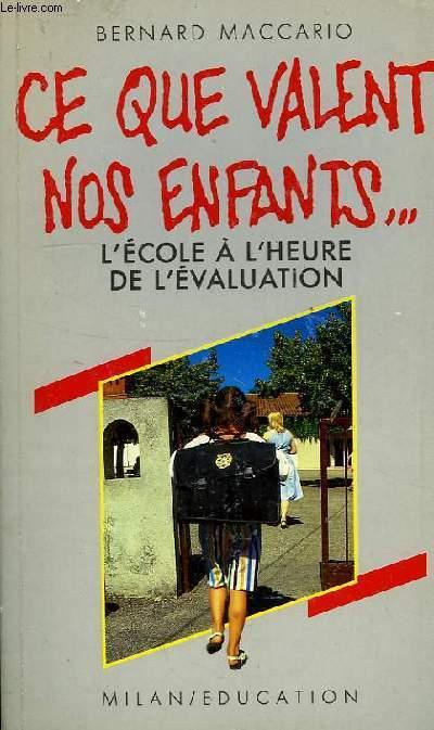 CE QUE VALENT NOS ENFANTS..., L'ECOLE A L'HEURE DE L'EVALUATION