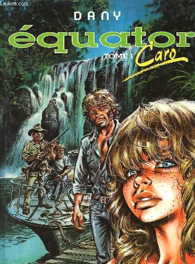 EQUATOR, TOME 1, CARO