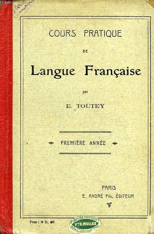COURS PRATIQUE DE LANGUE FRANCAISE, 1re ANNEE