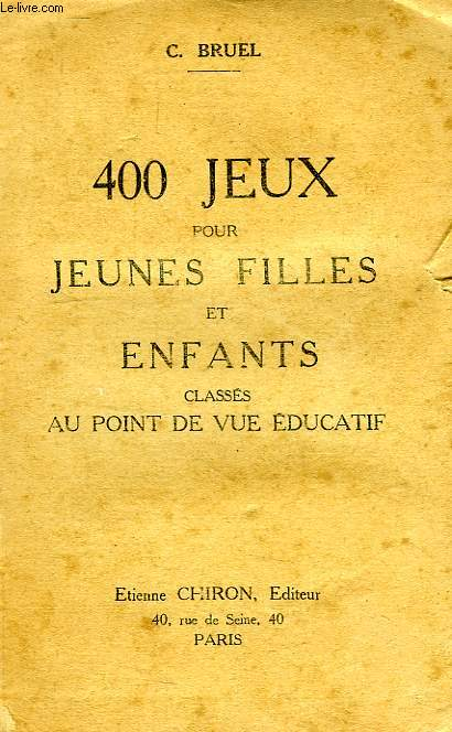 400 JEUX POUR JEUNES FILLES ET ENFANTS CLASSES AU POINT DE VUE EDUCATIF