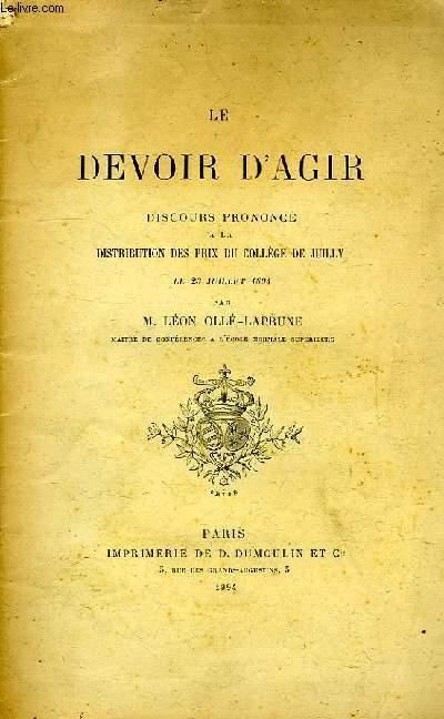 LE DEVOIR D'AGIR, DISCOURS PRONONCE A LA DISTRIBUTION DES PRIX DU COLLEGE DE JUILLY, LE 23 JUILLET 1894