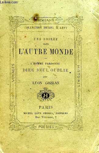 UNE SOIREE DANS L'AUTRE MONDE, L'HOMME PARDONNE DIEU SEUL OUBLIE