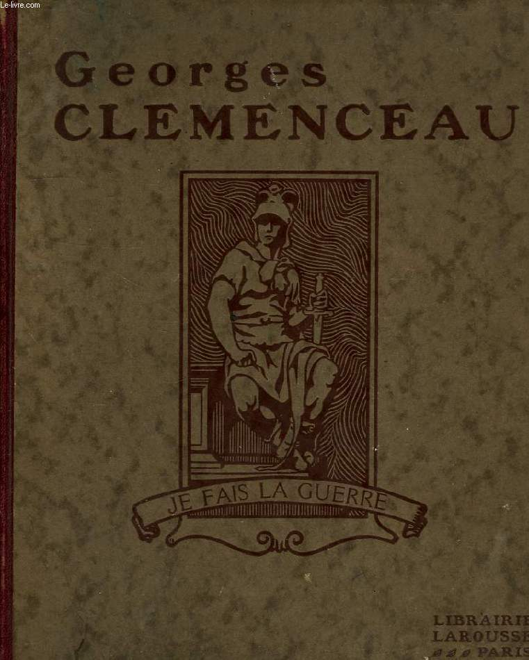 GEORGES CLEMENCEAU, SA VIE, SON OEUVRE