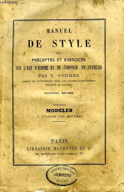 MANUEL DE STYLE OU PRECEPTES ET EXERCICES SUR L'ART D'ECRIRE ET DE COMPOSER EN FRANCAIS, MODELES A L'USAGE DES MAITRES