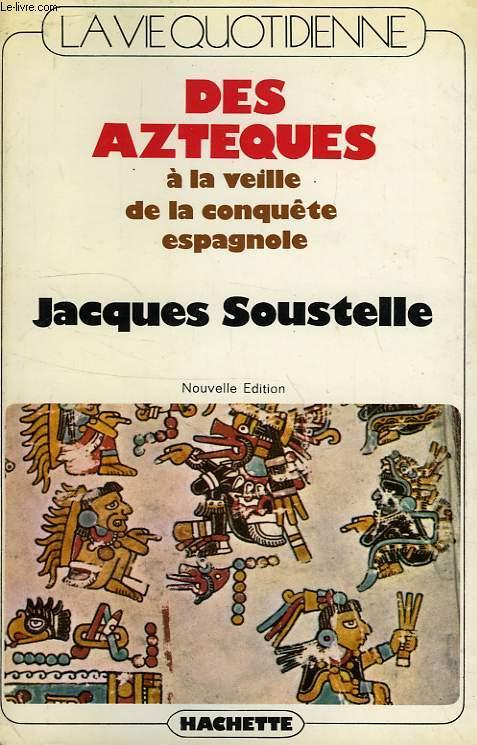 LA VIE QUOTIDIENNE DES AZTEQUES A LA VEILLE DE LA CONQUETE ESPAGNOLE