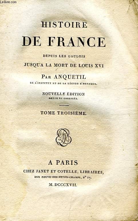 HISTOIRE DE FRANCE DEPUIS LES GAULOIS JUSQU'A LA MORT DE LOUIS XVI, TOME III
