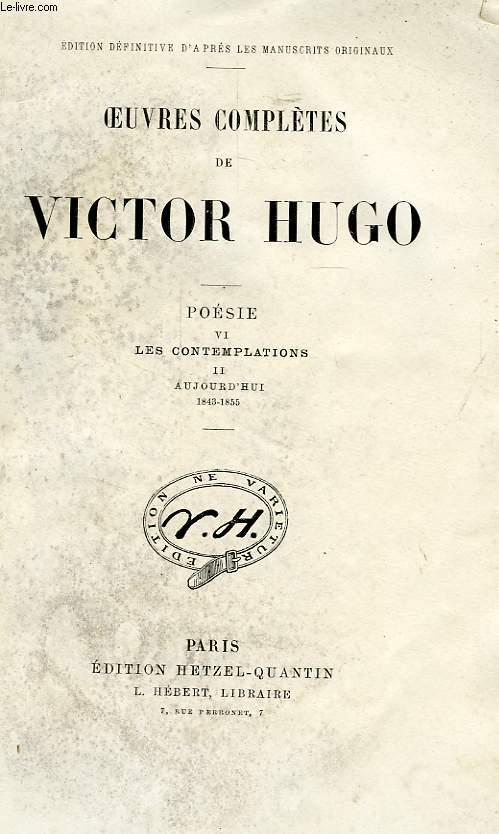 OEUVRES COMPLETES DE VICTOR HUGO, POESIE, TOME VI, LES CONTEMPLATIONS, II, AUJOURD'HUI (1843-1855)