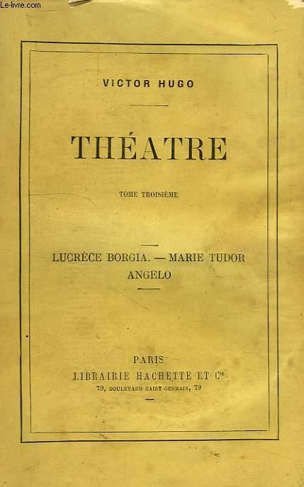 THEATRE, TOME III, LUCRECE BORGIA, MARIE TUDOR, ANGELO