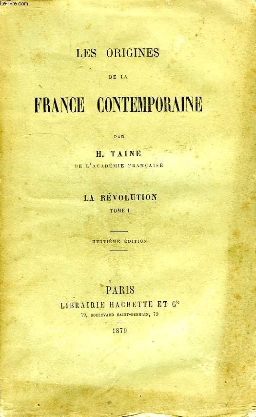 LES ORIGINES DE LA FRANCE CONTEMPORAINE, LA REVOLUTION, TOME I