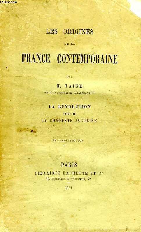 LES ORIGINES DE LA FRANCE CONTEMPORAINE, LA REVOLUTION, TOME II, LA CONQUETE JACOBINE
