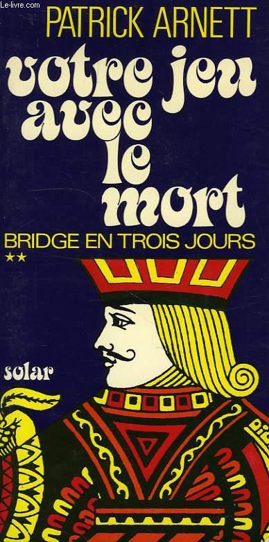 VOTRE JEU AVEC LE MORT, BRIDGE EN TROIS JOURS